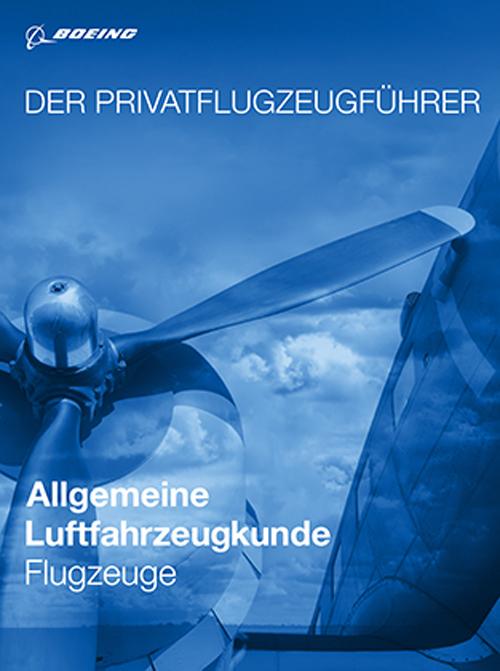 Der Privatflugzeugführer: Allgemeine Luftfahrzeugkunde Flugzeuge