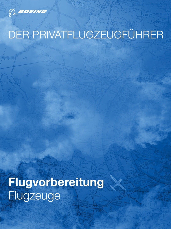 Lehrbuch - Der Privatflugzeugführer: Flugvorbereitung Flugzeuge